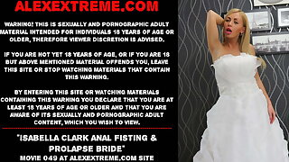 Isabella Clark anal fisting & prolapse bride